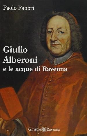 Giulio Alberoni e le acque di Ravenna.: Fabbri, Paolo