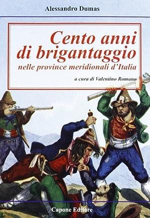 Cento Anni di Brigantaggio nelle Province Neridionali d'Italia.: Dumas, Alexandre