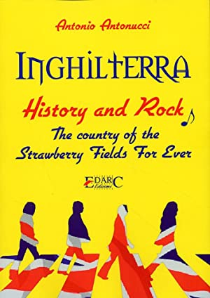 "Inghilterra. History & Rock. the Country of the ""Strawberry Fields For Ever"".: ..."