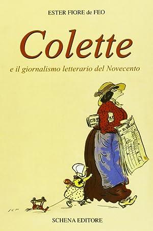 Colette e il giornalismo letterario del '900. Testo francese a fronte.: Fiore De Feo, Ester