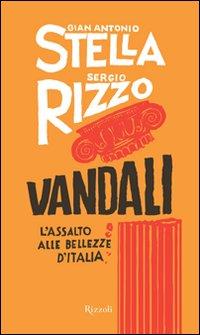 Vandali. L'assalto alle bellezze d'Italia.: Stella, G Antonio Rizzo, Sergio