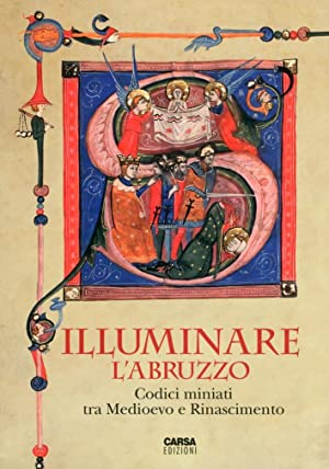 Illuminare l'Abruzzo. Codici Miniati tra Medioevo e Rinascimento.: AA.VV.
