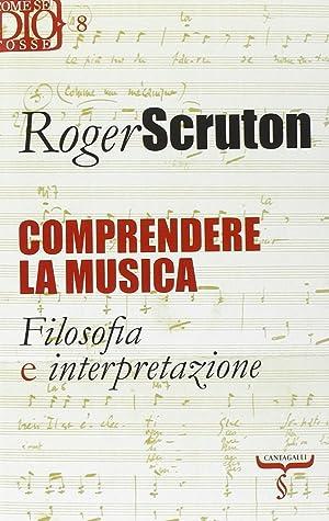 Comprendere la musica. Filosofia e interpretazione.: Scruton, Roger