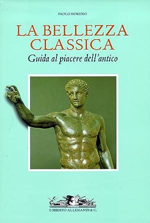 La bellezza classica. Guida al piacere dell'antico.: Moreno, Paolo