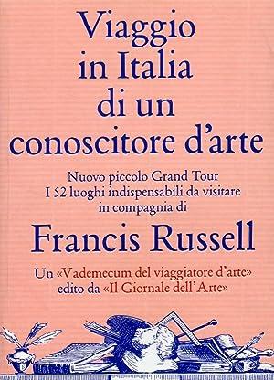 Viaggio in Italia di un Conoscitore d'Arte. Nuovo Piccolo Grand Tour.: Russell, Francis