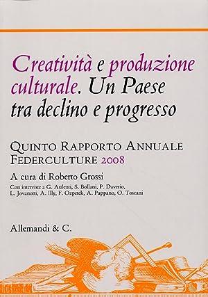 Creatività e produzione culturale. Un paese tra declino e progresso. Quinto rapporto annuale...