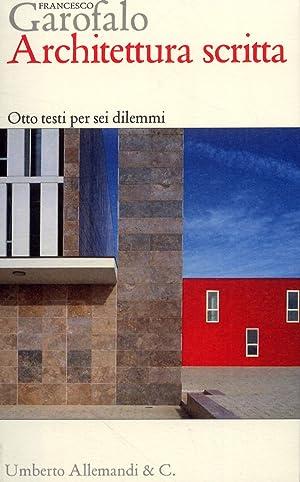 Architettura scritta. Otto testi per sei dilemmi.: Garofalo, Francesco