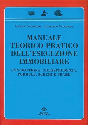 Manuale Teorico Pratico dell'Esecuzione Immobiliare. Con Dottrina, Giurisprudenza, Formule, ...