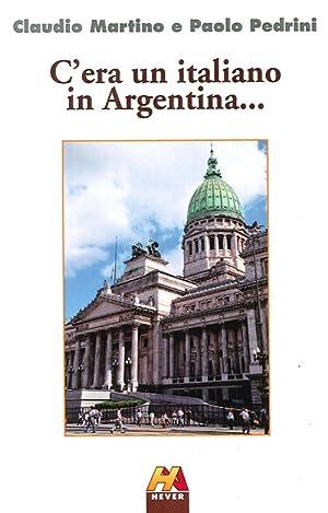 C'era un italiano in Argentina.: Martino, Claudio Pedrini, Paolo
