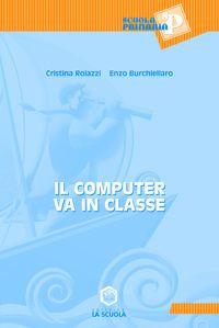 Il computer va in classe.: Roiazzi, Cristina Burchiellaro, Enzo