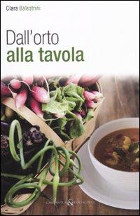 Dall'orto alla tavola.: Balestrini, Clara