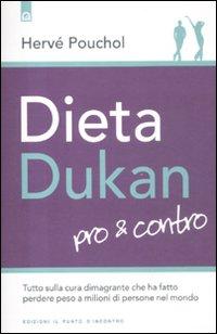 Dieta Dukan. Pro & contro. Tutto sulla cura dimagrante che ha fatto perdere peso a milioni di ...