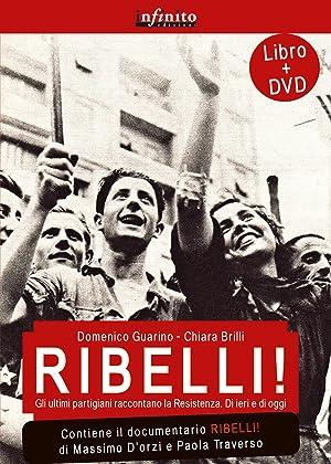 Ribelli! La storia degli uomini e delle donne che hanno dato all'Italia la democrazia. Con DVD...