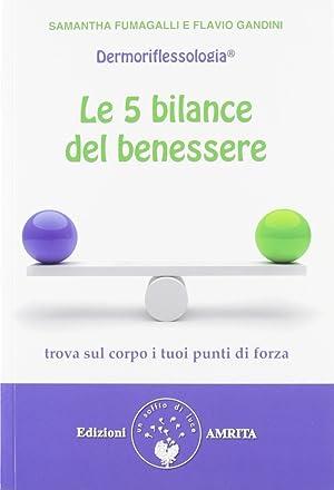 Le 5 bilance del benessere. Dermoriflessologia.: Fumagalli, Samantha Gandini, Flavio