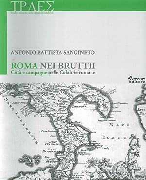 Roma nei Bruttii. Città e Campagne nelle Calabrie Romane.: Sangineto, Antonio Battista