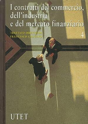 I Contratti del Commercio, dell'Industria e del Mercato Finanziario. Volume 4.: Galgano, ...