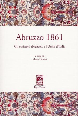 Abruzzo 1861. Gli scrittori abruzzesi e l'Unità d'Italia.