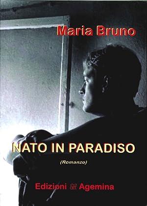 Nato in Paradiso.: Bruno, Maria