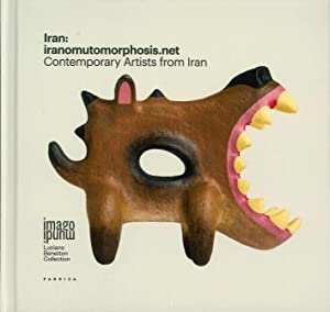 Iran: Iranomutomorphosis.net. Contemporary Artists From Iran. Ediz. Multilingue.: aa.vv.