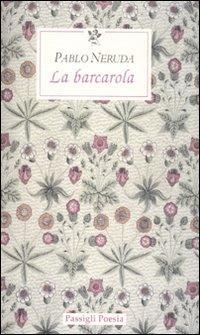 La barcarola. Testo spagnolo a fronte.: Neruda, Pablo