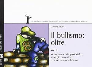 Bullismo oltre. Vol. 2: Verso una scuola prosociale: strategie preventive e di intervento sulla ...
