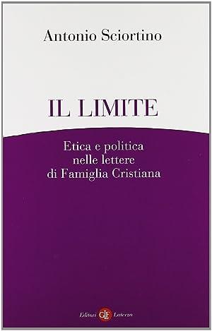 """Il Limite. Etica e Politica nelle Lettere a """"Famiglia Cristiana"""".: Sciortino, Antonio"""