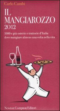 Il Mangiarozzo 2012. 1000 e più osterie e trattorie d'Italia dove mangiare almeno una ...