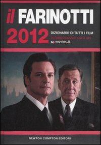 Il Farinotti 2012. Dizionario di tutti i film.: Farinotti, Pino Farinotti, Rossella