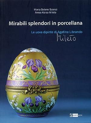 Mirabili Splendori in Porcellana. Le Uova Dipinte di Agatina Librando Mileto.: Sconci, M Selene ...