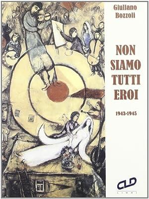 Non siamo tutti eroi (1943-1945).: Bozzoli, Giuliano