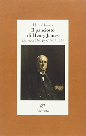 Il panciotto di Henry James. Lettere a Mrs. Ford 1907-1915.: James, Henry