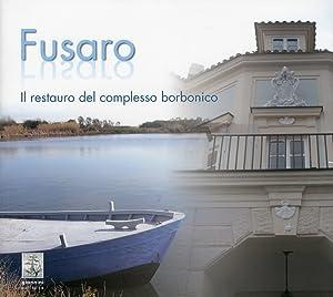Fusaro. Il restauro del complesso borbonico.: Barrella, Giovanni Tarì, Cosimo Garzoni, G Carlo
