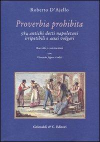 Proverbia Prohibita. 584 Antichi Detti Napoletani Irripetibili e Assai Volgari.: D'Ajello, Roberto