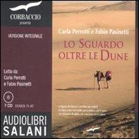 Lo sguardo oltre le dune. Ediz. integrale. Audiolibro. 7 CD Audio.: Perotti, Carla Pasinetti, Fabio