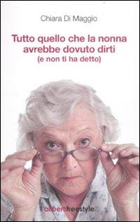 Tutto quello che la nonna avrebbe dovuto dirti (e non ti ha detto).: Di Maggio, Rosa
