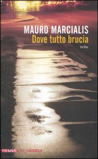 Dove tutto brucia.: Marcialis, Mauro