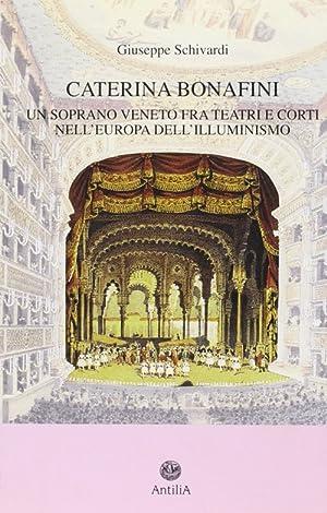 Caterina Bonafini (1751-1826). Un soprano veneto fra teatri e corti nell'Europa dell'...
