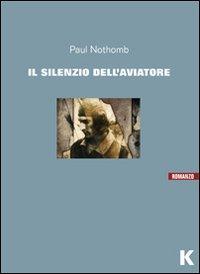 Il silenzio dell'aviatore.: Nothomb, Paul