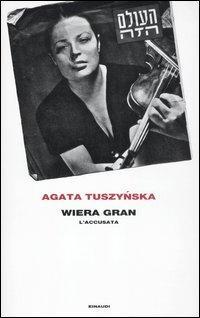 Wiera Gran. L'accusata.: Tuszynska, Agata