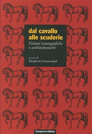 Dal Cavallo alle Scuderie. Visioni Iconografiche e Architettoniche.