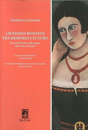 Laudomia Bonanni tra memoria e futuro. Itinerari di lettura nelle pagine della critica letteraria.:...