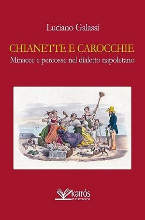 Chianette e Carocchie, Minacce e Percosse nel Dialetto Napoletano.: Galassi, Luciano