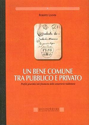 Un Bene Comune tra Pubblico e Privato. Profili Giuridici del Fenomeno delle Consorterie Valdostane....