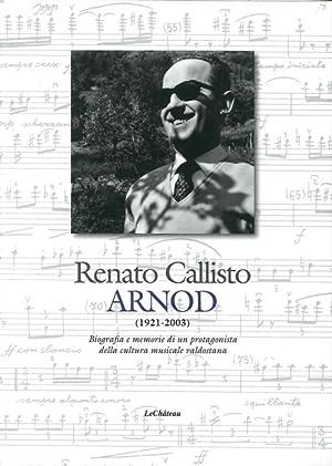 Renato Callisto Arnod 1921-2003. Biografie e memorie di un protagonista della cultura musicale ...