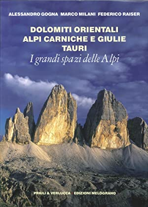 I Grandi Spazi delle Alpi. Vol. 8: Dolomiti Orientali, Alpi Carniche e Giulie Tauri.: Gogna, ...