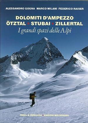 I Grandi Spazi delle Alpi. Vol. 6: Dolomiti d'Ampezzo, Ötztal, Stubai, Zillertal.: Gogna,...