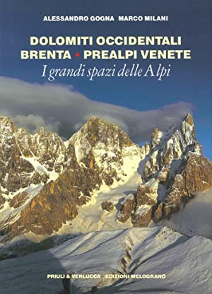 I Grandi Spazi delle Alpi. Vol. 7: Dolomiti Occidentali, Brenta, Prealpi Venete.: Gogna, Alessandro...