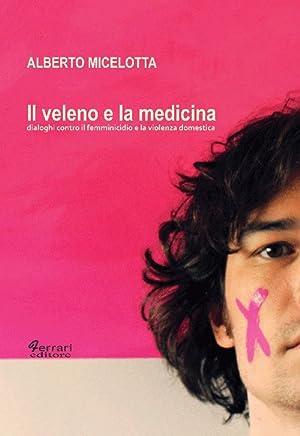 Il Veleno e la Medicina. Dialoghi Contro il Femminicidio e la Violenza Domestica.: Micelotta, ...