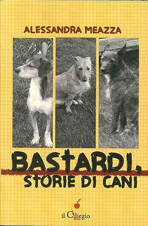 Bastardi, Storie di Cani.: Meazza, Alessandra