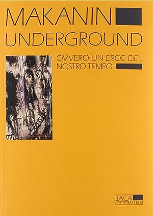 Underground. Ovvero un eroe del nostro tempo.: Makanin, Vladimir
